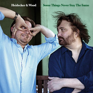 Heidecker & Wood: <i>Some Things Never Stay the Same</i>