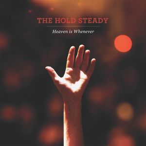 The Hold Steady: <em>Heaven Is Whenever</em>