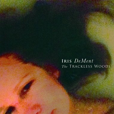 Iris DeMent: <i>The Trackless Woods</i> Review