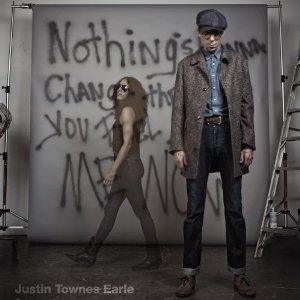 Justin Townes Earle: <i>Nothing's Gonna Change The Way You Feel About Me Now</i>