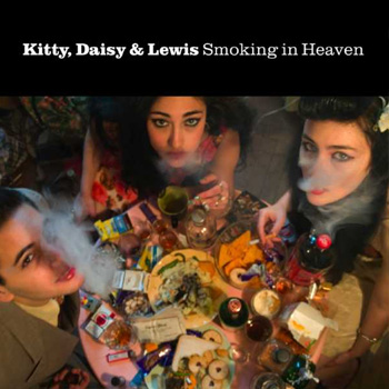 Kitty, Daisy & Lewis: <i>Smoking in Heaven</i>