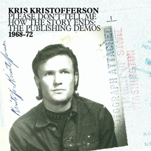 Kris Kristofferson: <em>Please Don't Tell Me How The Story Ends: The Publishing Demos, 1968-72</em>