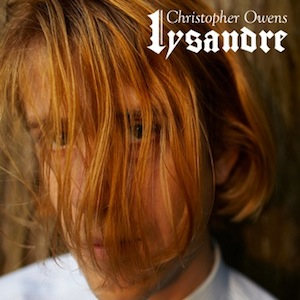 Stream Christopher Owens' <i>Lysandre</i>