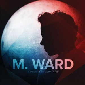 Listen to M. Ward's New Album, <i>A Wasteland Companion</i>