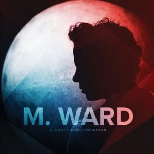 Listen to M. Ward's New Album, <i>A Wasteland Companion</i>