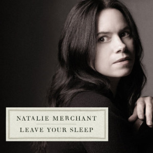 Natalie Merchant: <em>Leave Your Sleep</em>