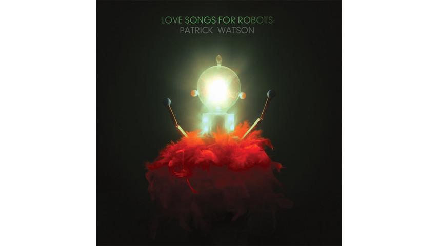 Patrick Watson: <i>Love Songs For Robots</i>
