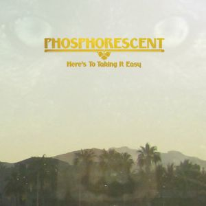 Phosphorescent: <em>Here's to Taking It Easy</em>