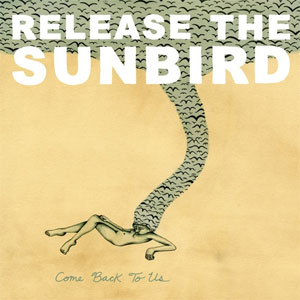 Release the Sunbird: <i>Come Back to Us</i>