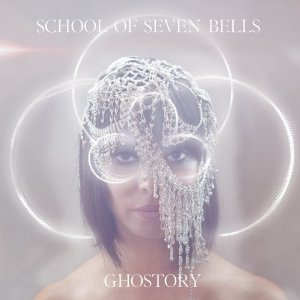 School of Seven Bells: <i>Ghostory</i>