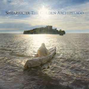 Shearwater: <em>The Golden Archipelago</em>