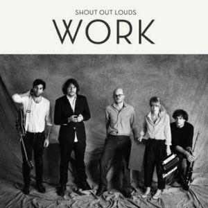 Shout Out Louds: <em>Work</em>