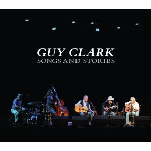 Guy Clark: <em>Songs and Stories</em>
