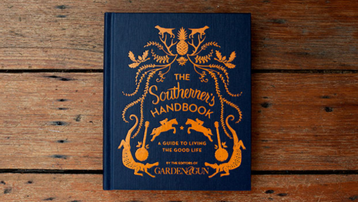 <i>The Southerner's Handbook: A Guide to the Good Life</i> by <i>Garden & Gun</i>