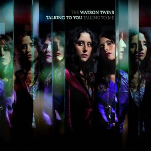 The Watson Twins: <em>Talking to You, Talking to Me</em>