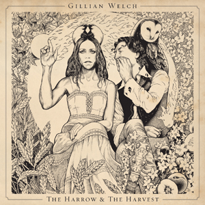 Gillian Welch: <i>The Harrow & The Harvest</i>
