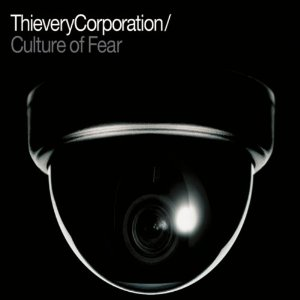 Thievery Corporation: <i>Culture of Fear</i>