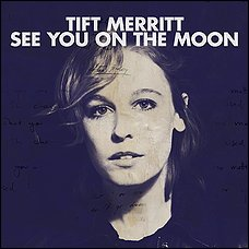 Tift Merritt: <em>See You On The Moon</em>