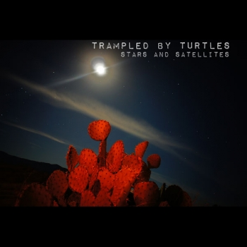 Trampled by Turtles: <i> Stars and Satellites</i>