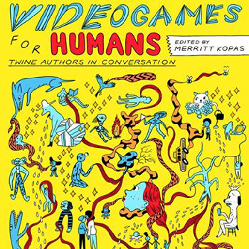 <i>Videogames For Humans</i> edited by Merritt Kopas