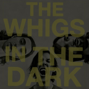 The Whigs: <em>In the Dark</em>