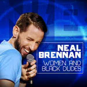 Neal Brennan: <i>Women and Black Dudes</i>