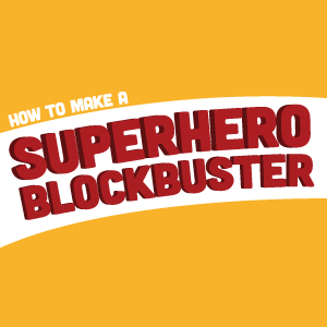 Infographic: How To Make a Superhero Blockbuster