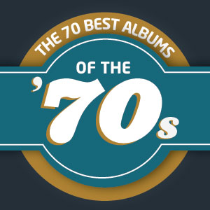 The 70 Best Albums of the 1970s