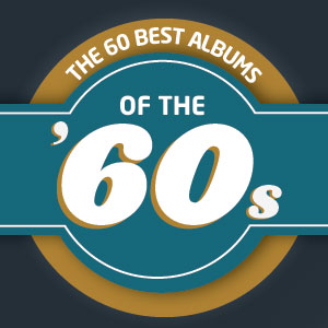 The 60 Best Albums of the 1960s