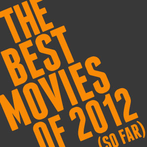 The 25 Best Movies of 2012 (So Far)