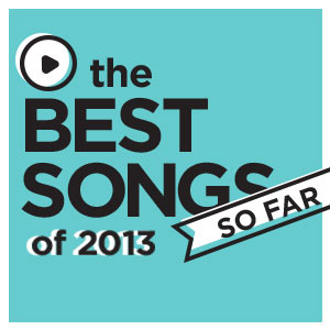 The 25 Best Songs of 2013 (So Far)