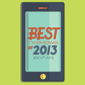The 20 Best TV Shows of 2013 (So Far)