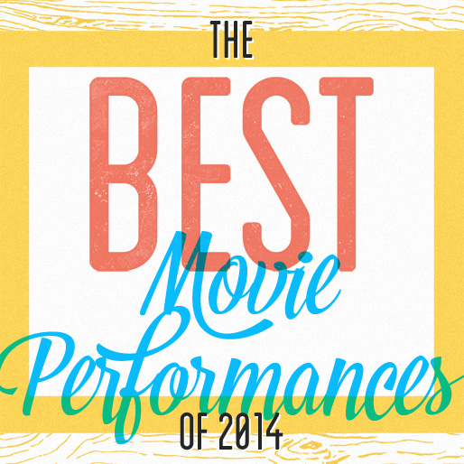 The 25 Best Movie Performances of 2014