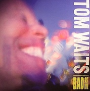 46. Tom Waits - Bad As Me
