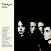 29. Savages - Silence Yourself