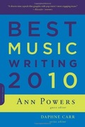 "<a href=""http://www.amazon.com/Best-Music-Writing-2010-Capo/dp/0306819252"">DaCapo's <i>Best Music Writing 2010</i> (Amazon, $11.53)</a>"