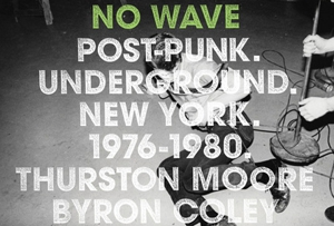 Thurston Moore and Co. write the book on <em>No Wave</em>