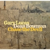 Gary Lucas and Dean Bowman: <em>Chase the Devil</em>