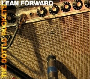 The Bottle Rockets: <em>Lean Forward</em>