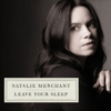 Natalie Merchant: &lt;em&gt;Leave Your Sleep&lt;/em&gt;