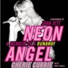 Cherie Currie with Tony O'Neill: <em>Neon Angel: A Memoir of a Runaway</em>