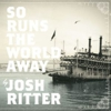 Josh Ritter: &lt;em&gt;So Runs the World Away&lt;/em&gt;