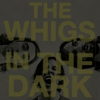 The Whigs: &lt;em&gt;In the Dark&lt;/em&gt;