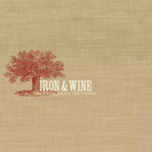 Iron &amp; Wine - The Creek Drank the Cradle