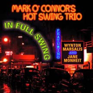 Mark O'Connor's Hot Swing Trio: Mark O'Connor's Hot Swing Trio - In Full Swing