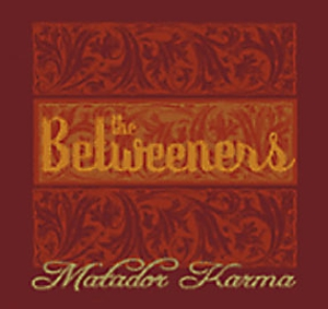 The Betweeners - Matador Karma