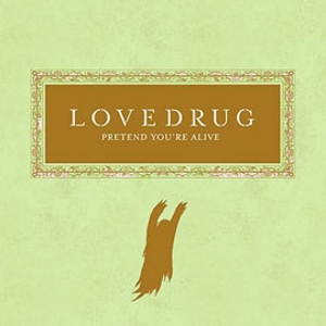 Lovedrug - Pretend You're Alive