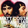 Matt Costa: Unfamiliar Faces