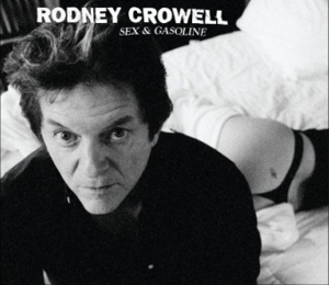 Rodney Crowell: &lt;em&gt;Sex and Gasoline&lt;/em&gt;