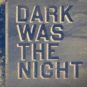 David Byrne, Sufjan Stevens, Gillian Welch, The National, Feist, many more contribute to <em>Dark Was the Night</em> comp